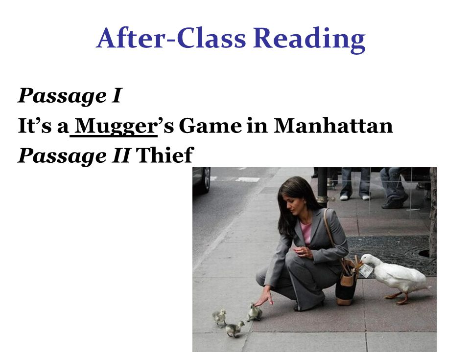 After-Class Reading Passage I It's a Mugger's Game in Manhattan Passage II Thief