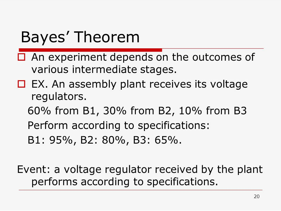 20 Bayes' Theorem  An experiment depends on the outcomes of various intermediate stages.