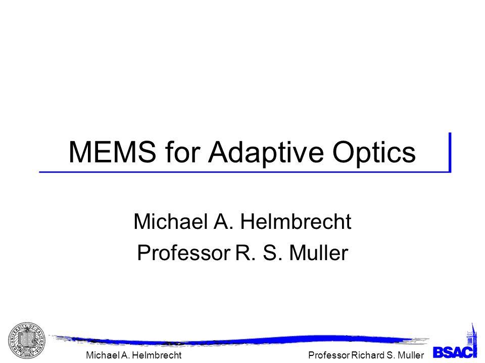 Professor Richard S. MullerMichael A. Helmbrecht MEMS for Adaptive Optics Michael A.