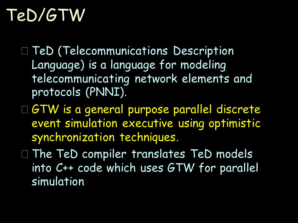 TeD/GTW  TeD (Telecommunications Description Language) is a language for modeling telecommunicating network elements and protocols (PNNI).