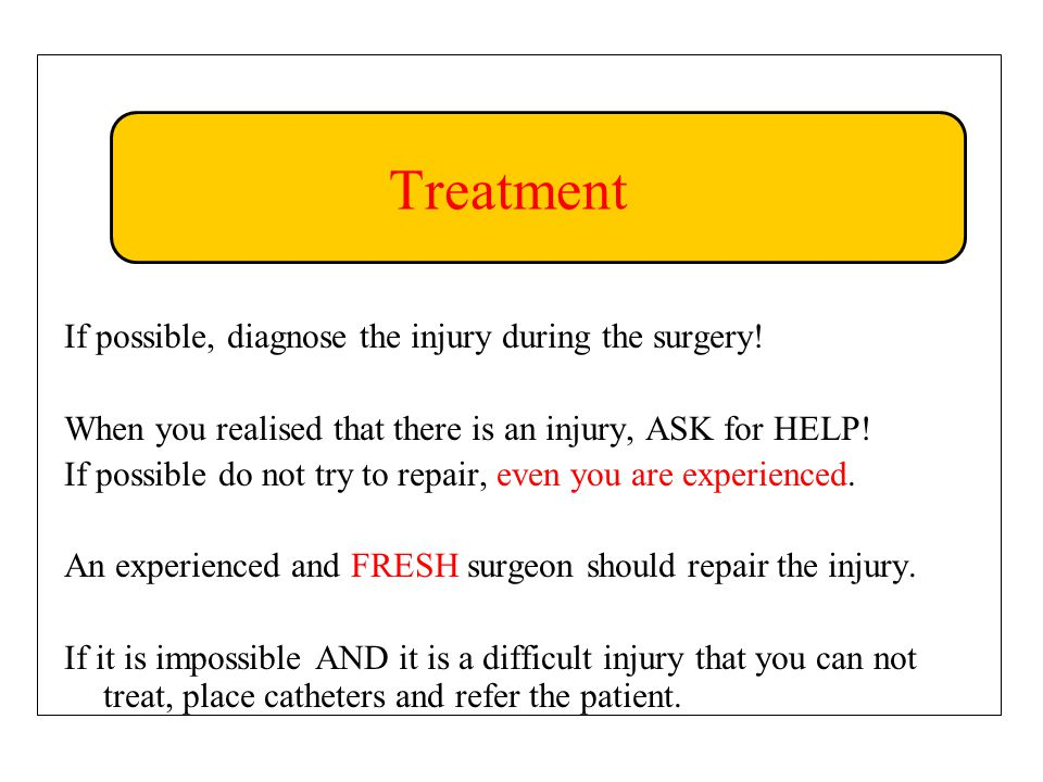 Treatment If possible, diagnose the injury during the surgery.