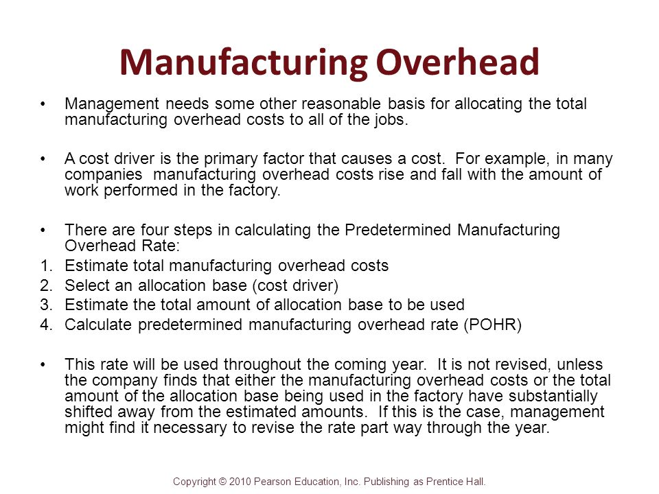 Copyright © 2010 Pearson Education, Inc. Publishing as Prentice Hall. Manufacturing Overhead Management needs some other reasonable basis for allocati