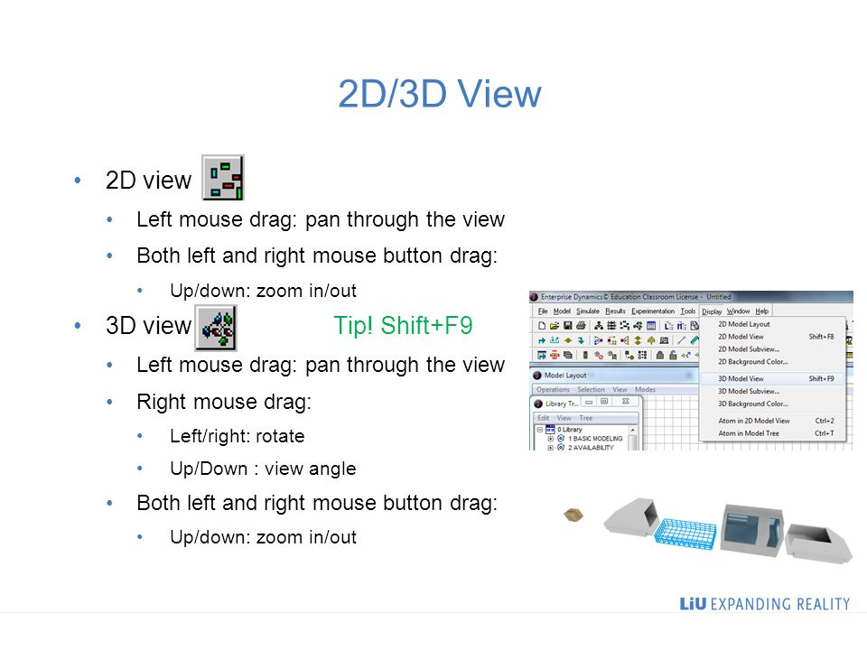 2D/3D View 2D view Left mouse drag: pan through the view Both left and right mouse button drag: Up/down: zoom in/out 3D viewTip.