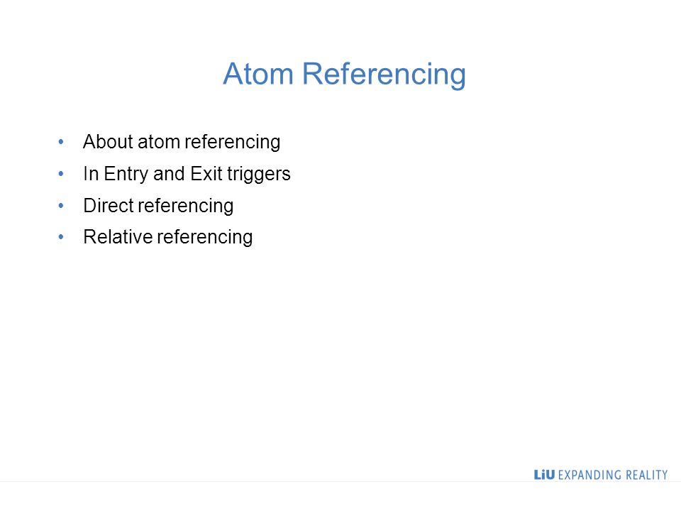 Atom Referencing About atom referencing In Entry and Exit triggers Direct referencing Relative referencing