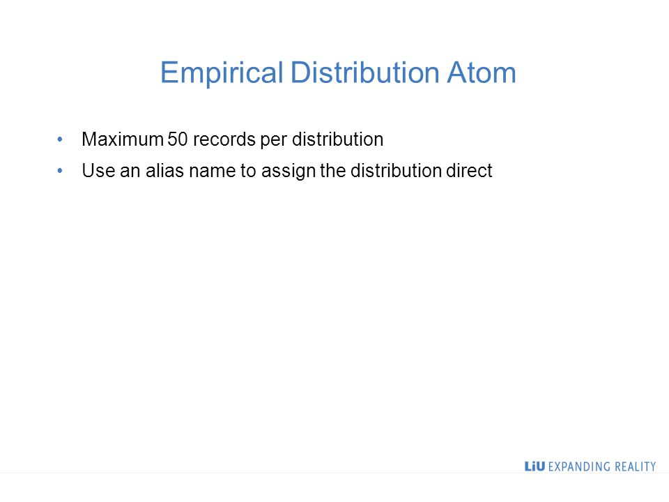 Empirical Distribution Atom Maximum 50 records per distribution Use an alias name to assign the distribution direct
