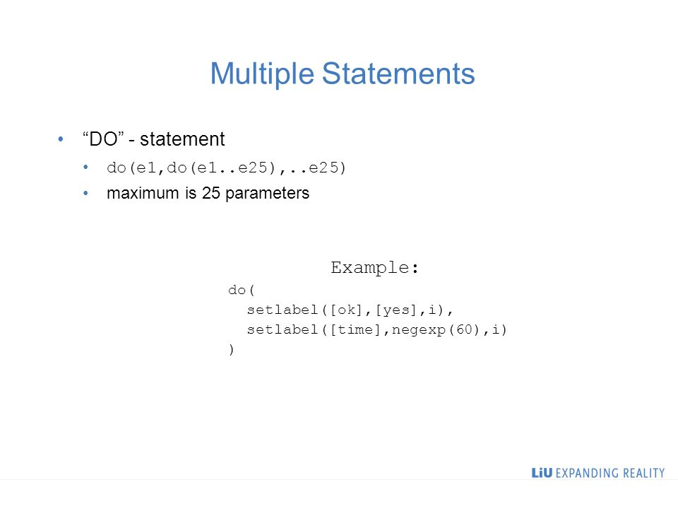 Multiple Statements DO - statement do(e1,do(e1..e25),..e25) maximum is 25 parameters Example: do( setlabel([ok],[yes],i), setlabel([time],negexp(60),i) )