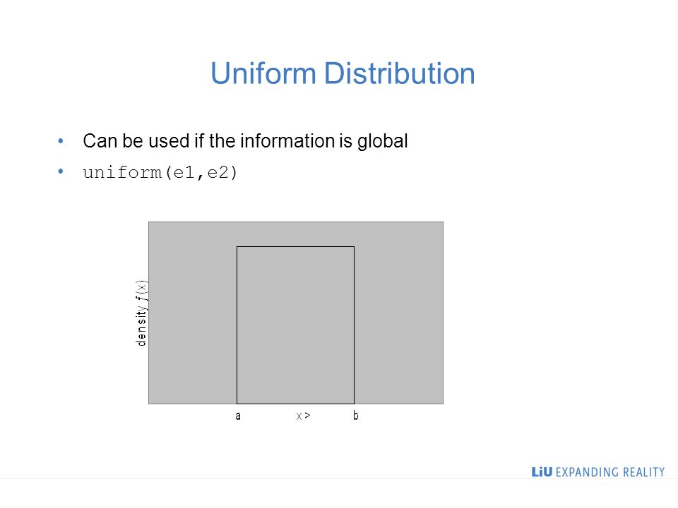 Uniform Distribution Can be used if the information is global uniform(e1,e2)