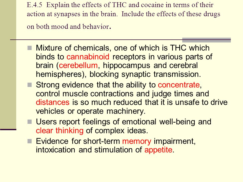 E.4.5 Explain the effects of THC and cocaine in terms of their action at synapses in the brain. Include the effects of these drugs on both mood and be