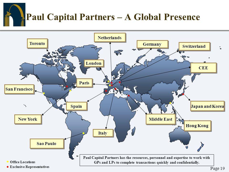 Page 19.. Paul Capital Partners – A Global Presence... San Francisco TorontoToronto New York LondonLondon ParisParis Hong Kong Paul Capital Partners h