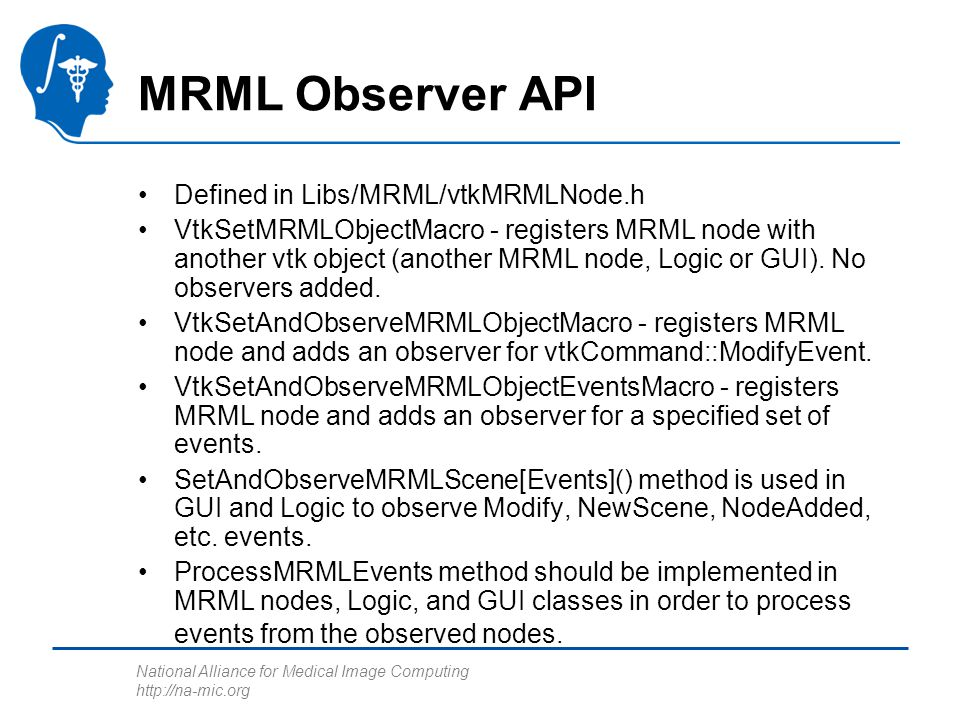 National Alliance for Medical Image Computing http://na-mic.org Creating Custom MRML Node Custom MRML nodes provide persistent storage for the module parameters.