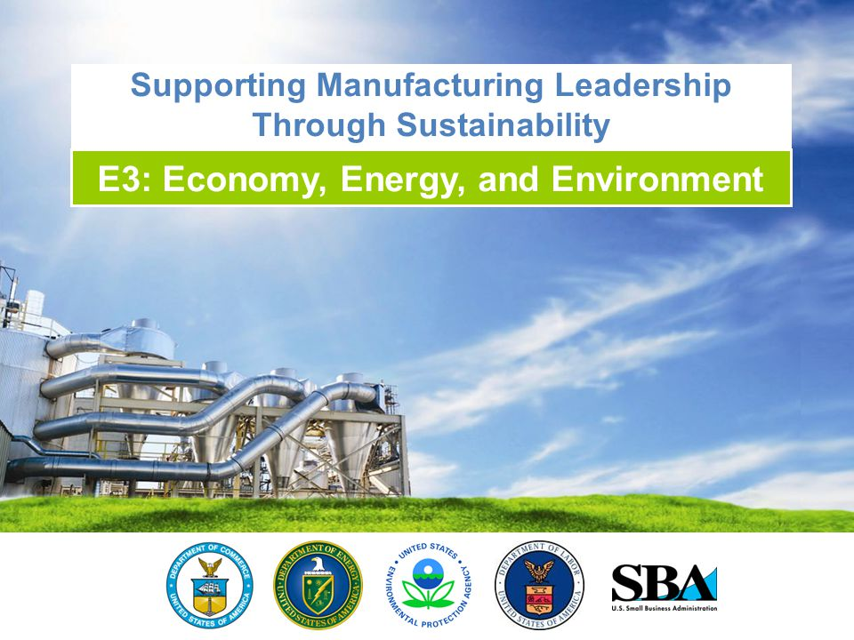 1 Supporting Manufacturing Leadership Through Sustainability E3: Economy, Energy, and Environment