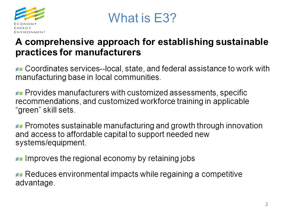 A comprehensive approach for establishing sustainable practices for manufacturers Coordinates services--local, state, and federal assistance to work w