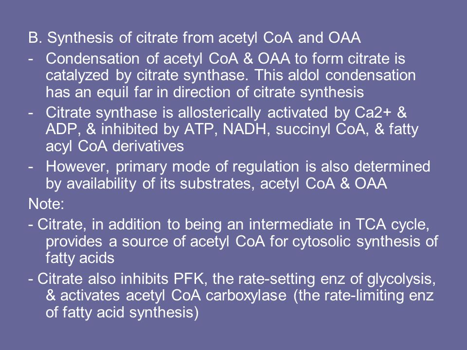 B. Synthesis of citrate from acetyl CoA and OAA -Condensation of acetyl CoA & OAA to form citrate is catalyzed by citrate synthase. This aldol condens