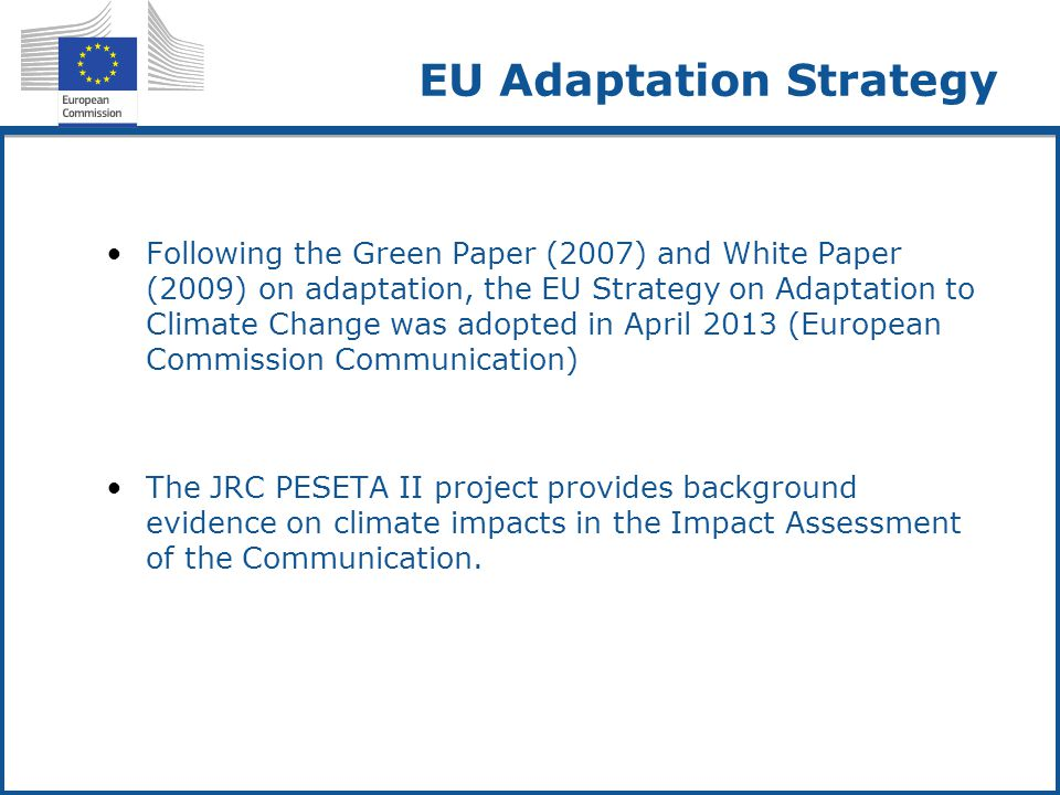 EU Adaptation Strategy Following the Green Paper (2007) and White Paper (2009) on adaptation, the EU Strategy on Adaptation to Climate Change was adop