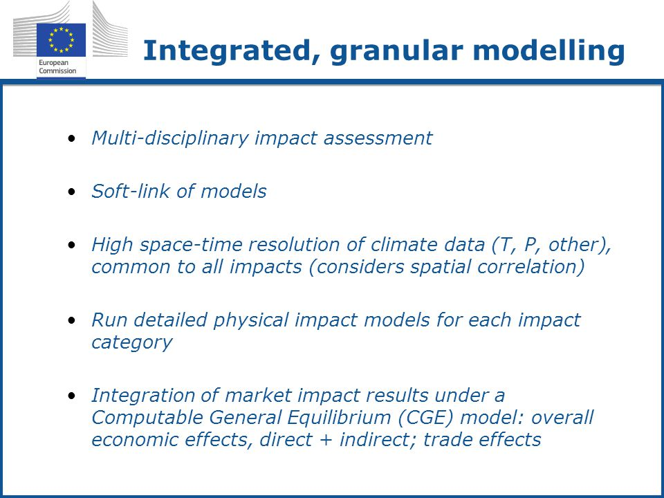 Integrated, granular modelling Multi-disciplinary impact assessment Soft-link of models High space-time resolution of climate data (T, P, other), comm