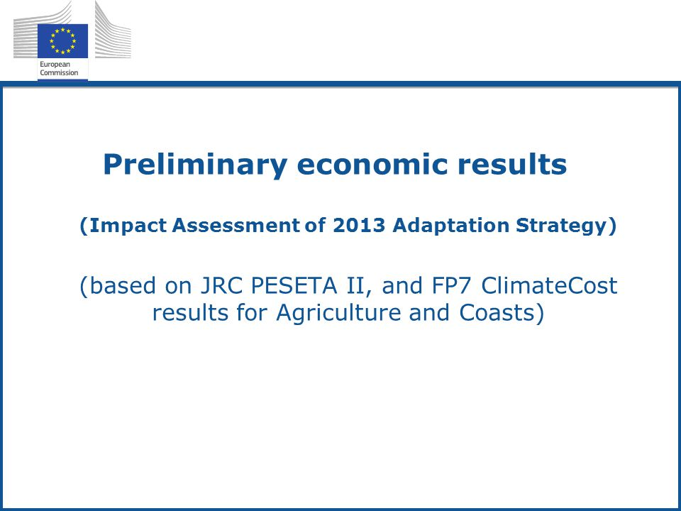 Preliminary economic results (Impact Assessment of 2013 Adaptation Strategy) (based on JRC PESETA II, and FP7 ClimateCost results for Agriculture and