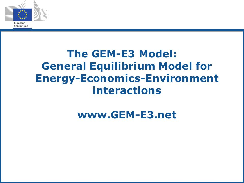 The GEM-E3 Model: General Equilibrium Model for Energy-Economics-Environment interactions www.GEM-E3.net