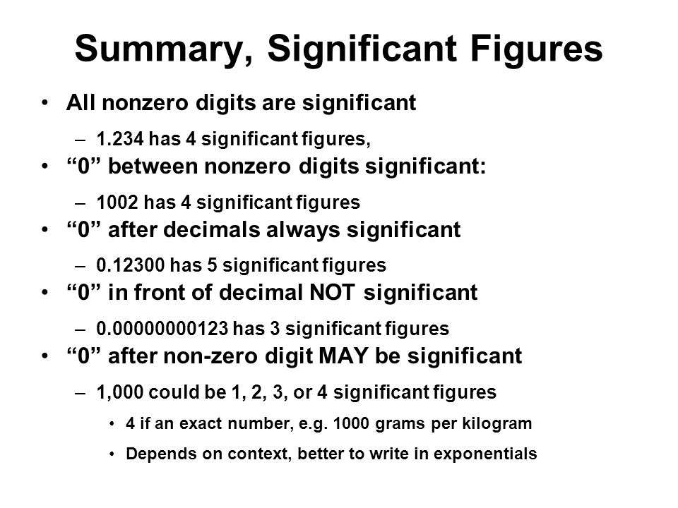"Summary, Significant Figures All nonzero digits are significant –1.234 has 4 significant figures, ""0"" between nonzero digits significant: –1002 has 4"