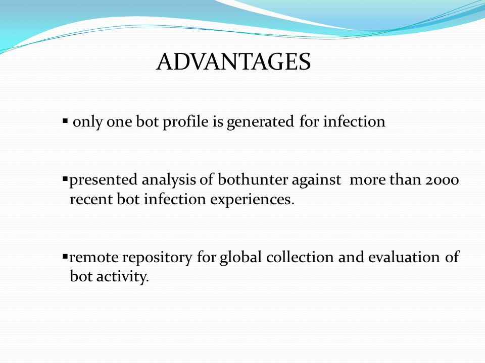 ADVANTAGES  only one bot profile is generated for infection  presented analysis of bothunter against more than 2000 recent bot infection experiences.