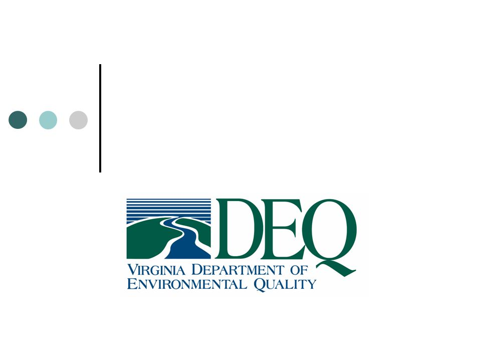 DEQ Mission By the end of the decade, Virginians will enjoy cleaner water available for all uses, improved air quality that supports communities and ecosystems, and the productive re- use of contaminated land.