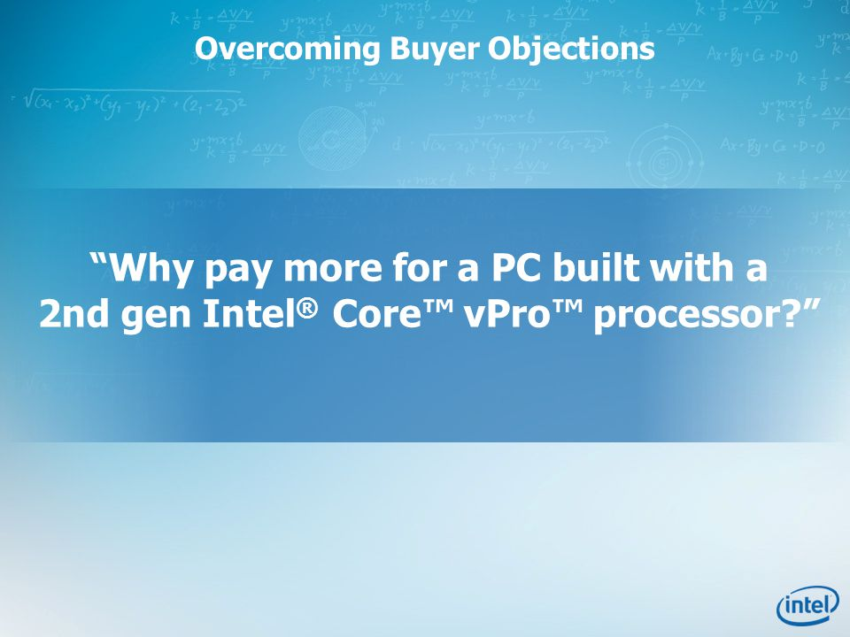 Overcoming Buyer Objections Why pay more for a PC built with a 2nd gen Intel ® Core™ vPro™ processor