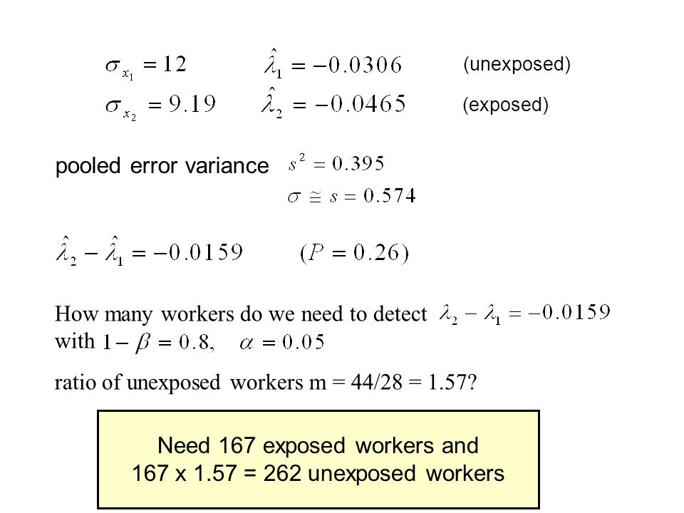 (unexposed) (exposed) pooled error variance How many workers do we need to detect with ratio of unexposed workers m = 44/28 = 1.57.