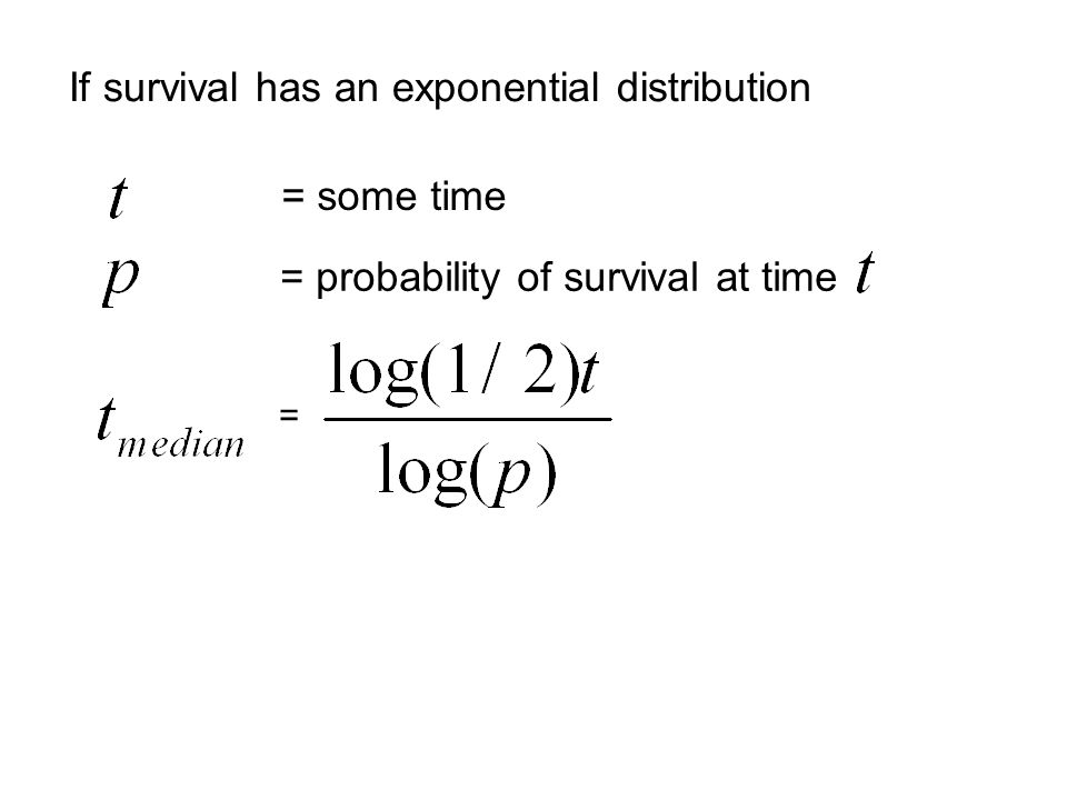 = some time = probability of survival at time = If survival has an exponential distribution