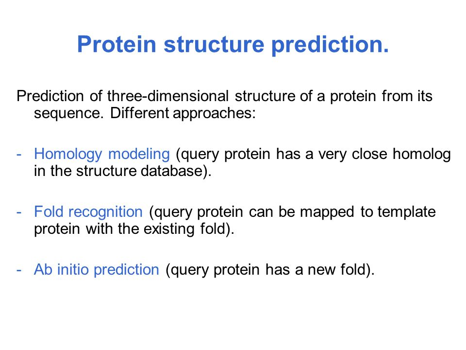 Protein structure prediction. Prediction of three-dimensional structure of a protein from its sequence. Different approaches: -Homology modeling (quer
