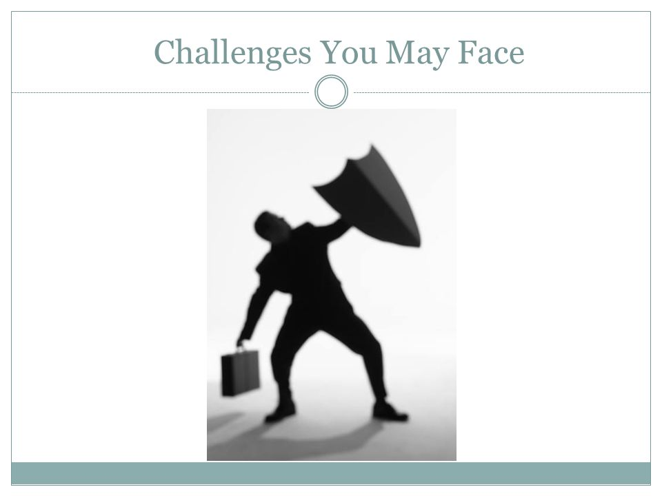 Challenges You May Face