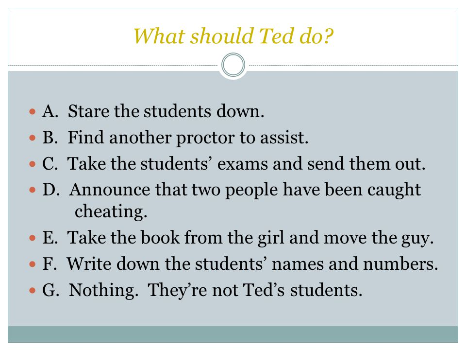 What should Ted do. A. Stare the students down. B.