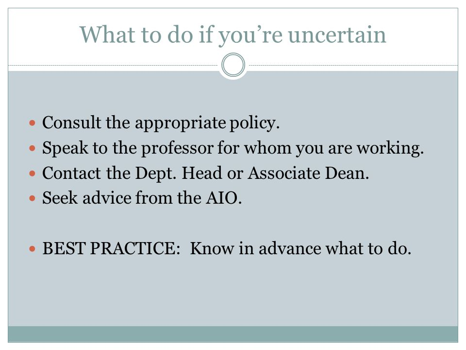 What to do if you're uncertain Consult the appropriate policy.