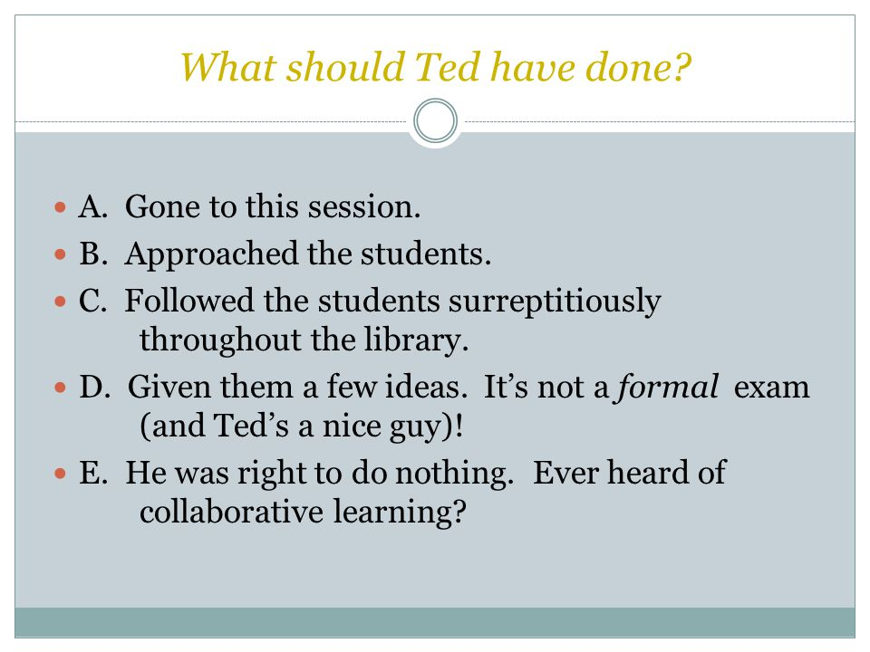 What should Ted have done. A. Gone to this session.