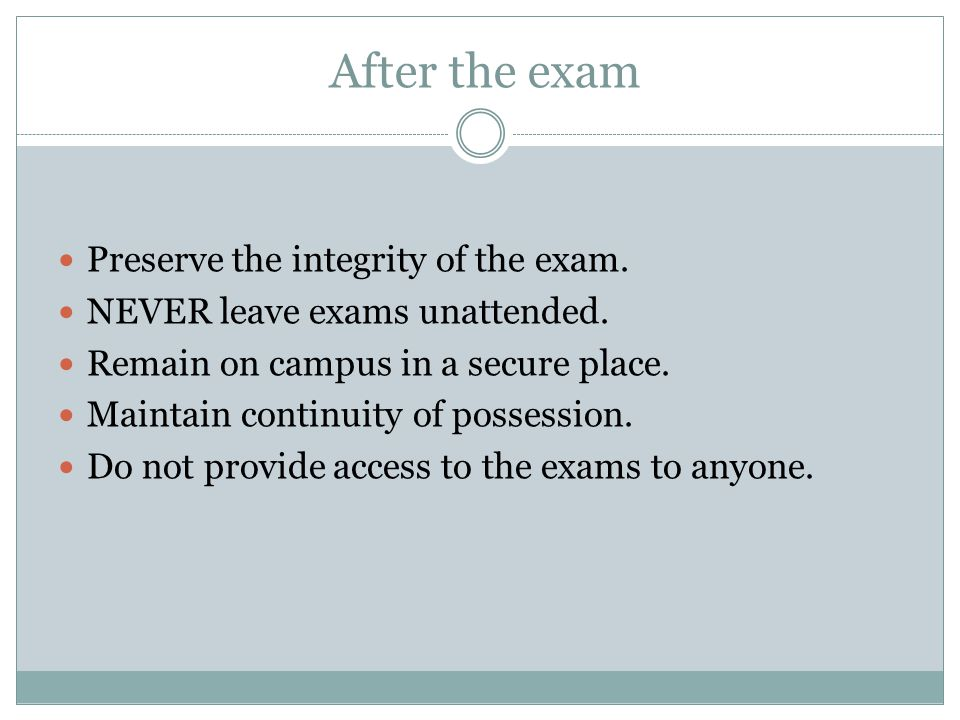 After the exam Preserve the integrity of the exam.