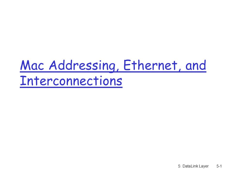 5: DataLink Layer5-1 Mac Addressing, Ethernet, and Interconnections