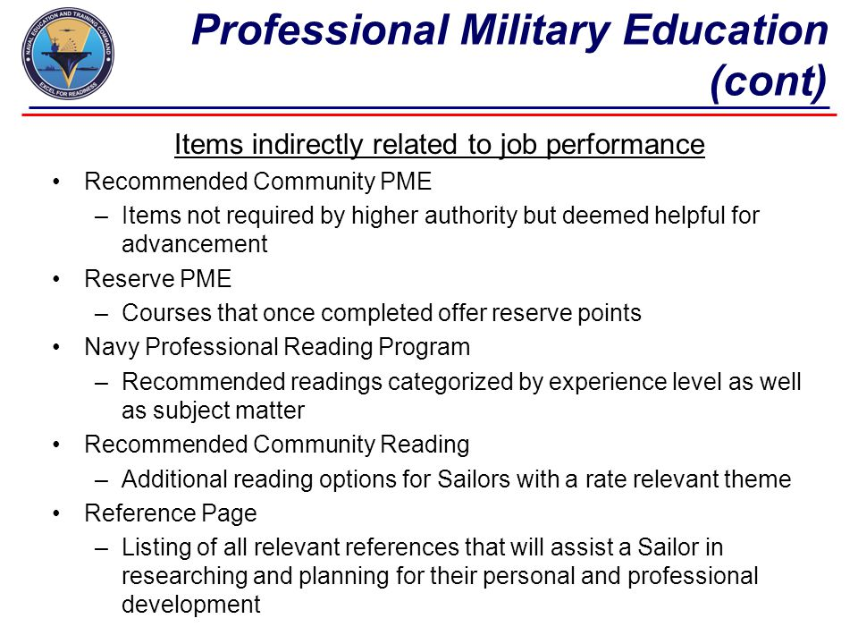 Professional Military Education (cont) Items indirectly related to job performance Recommended Community PME –Items not required by higher authority b