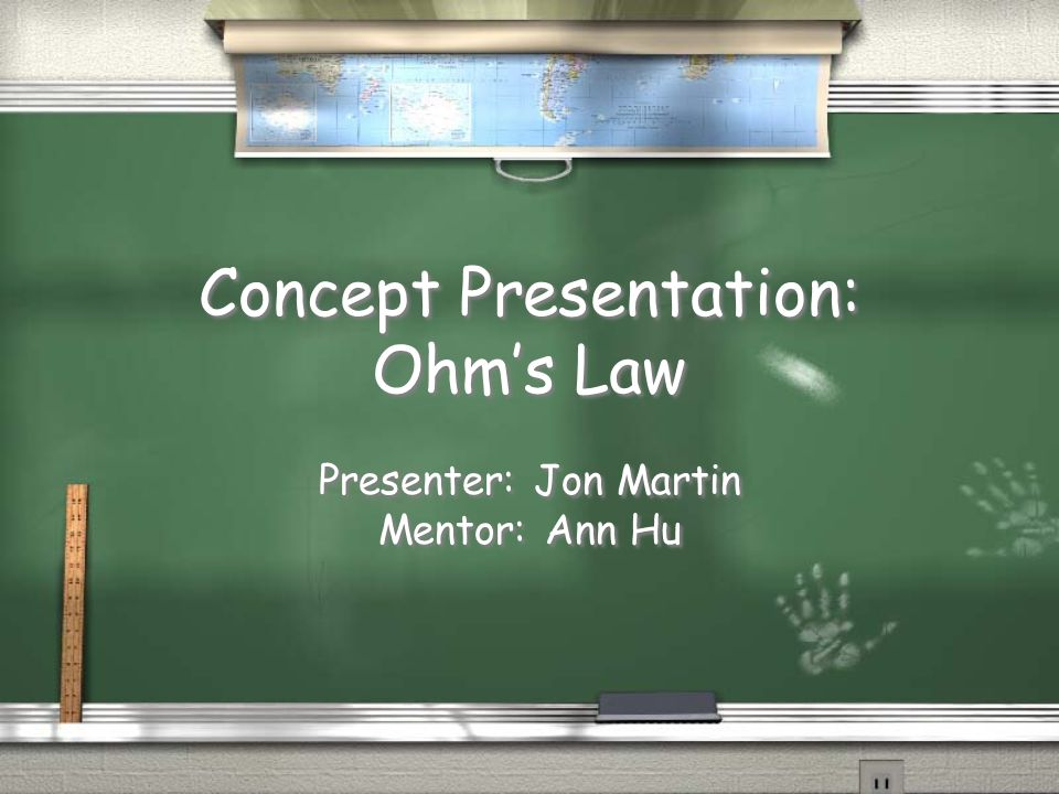 Concept Presentation: Ohm's Law Presenter: Jon Martin Mentor: Ann Hu Presenter: Jon Martin Mentor: Ann Hu
