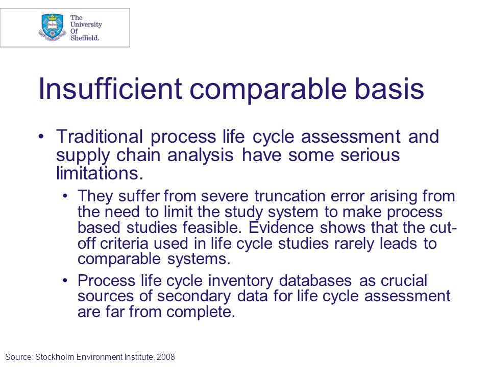 Insufficient comparable basis Traditional process life cycle assessment and supply chain analysis have some serious limitations. They suffer from seve