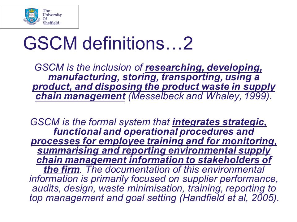 GSCM definitions…2 GSCM is the inclusion of researching, developing, manufacturing, storing, transporting, using a product, and disposing the product
