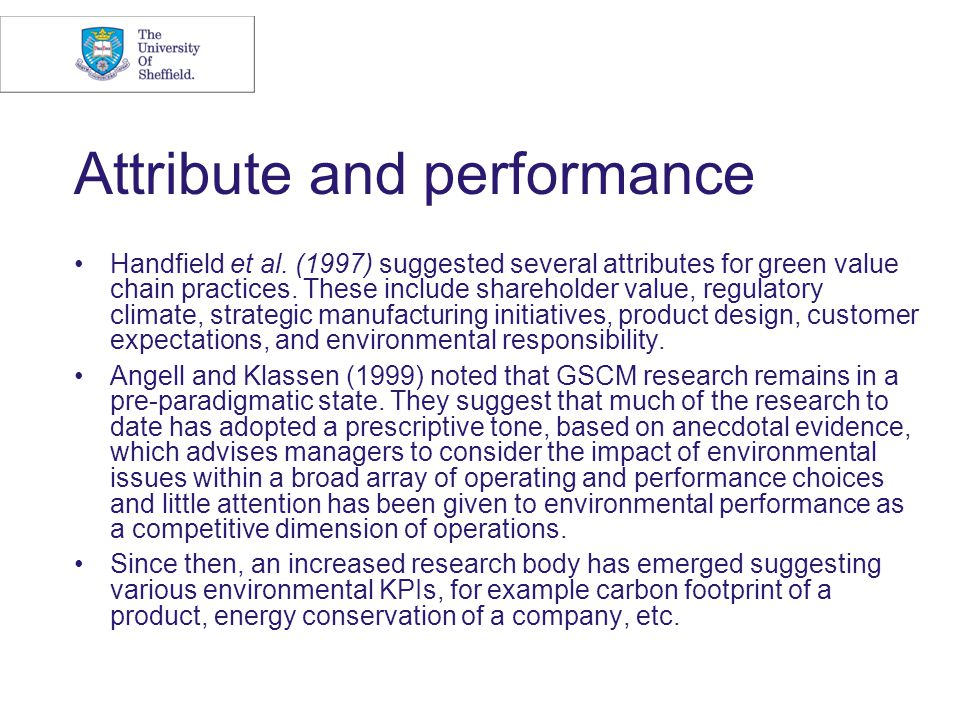 Attribute and performance Handfield et al. (1997) suggested several attributes for green value chain practices. These include shareholder value, regul