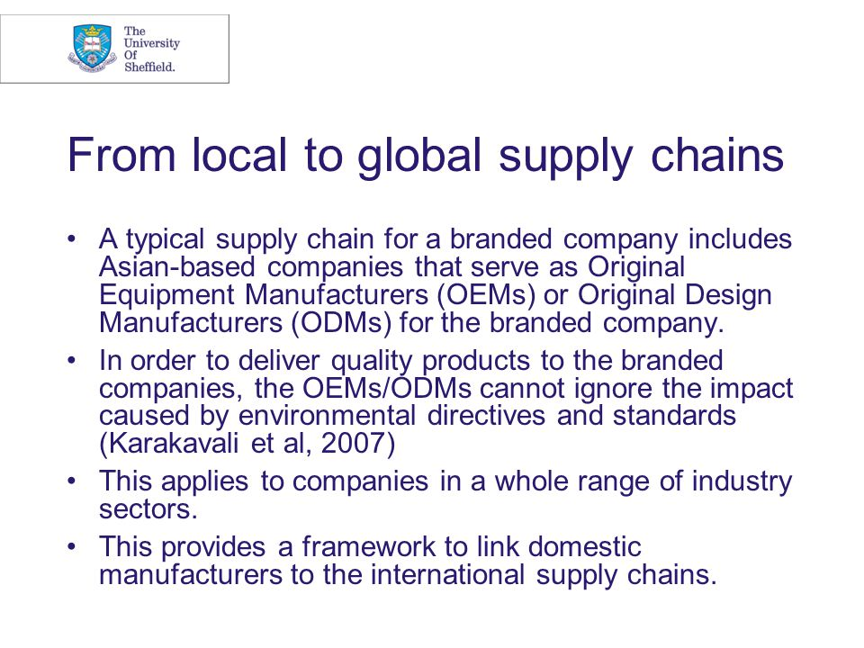 From local to global supply chains A typical supply chain for a branded company includes Asian-based companies that serve as Original Equipment Manufa