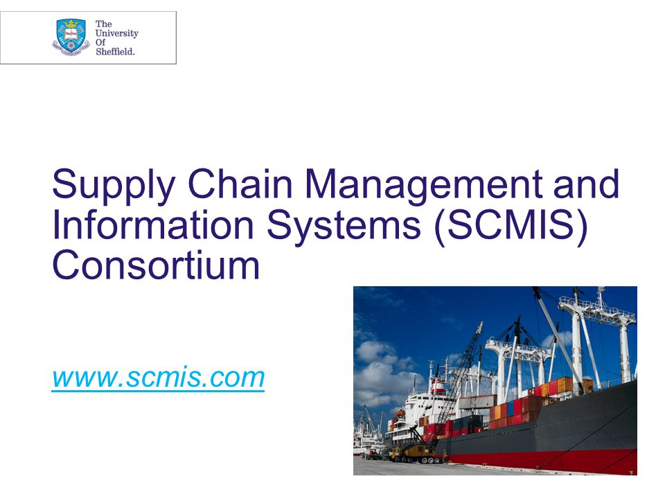 Supply Chain Management and Information Systems (SCMIS) Consortium www.scmis.com