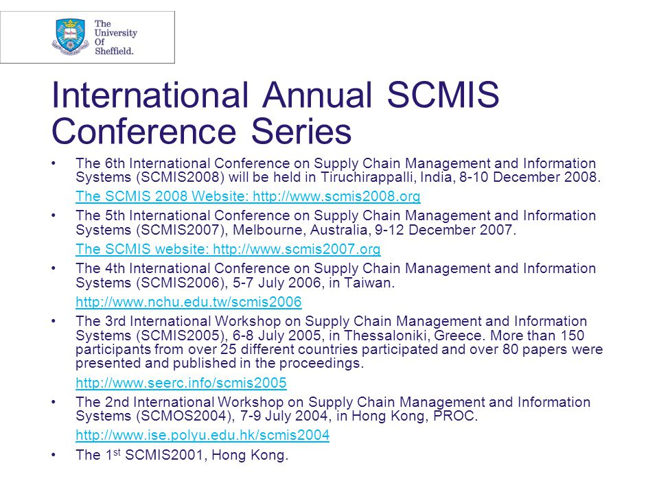 International Annual SCMIS Conference Series The 6th International Conference on Supply Chain Management and Information Systems (SCMIS2008) will be h