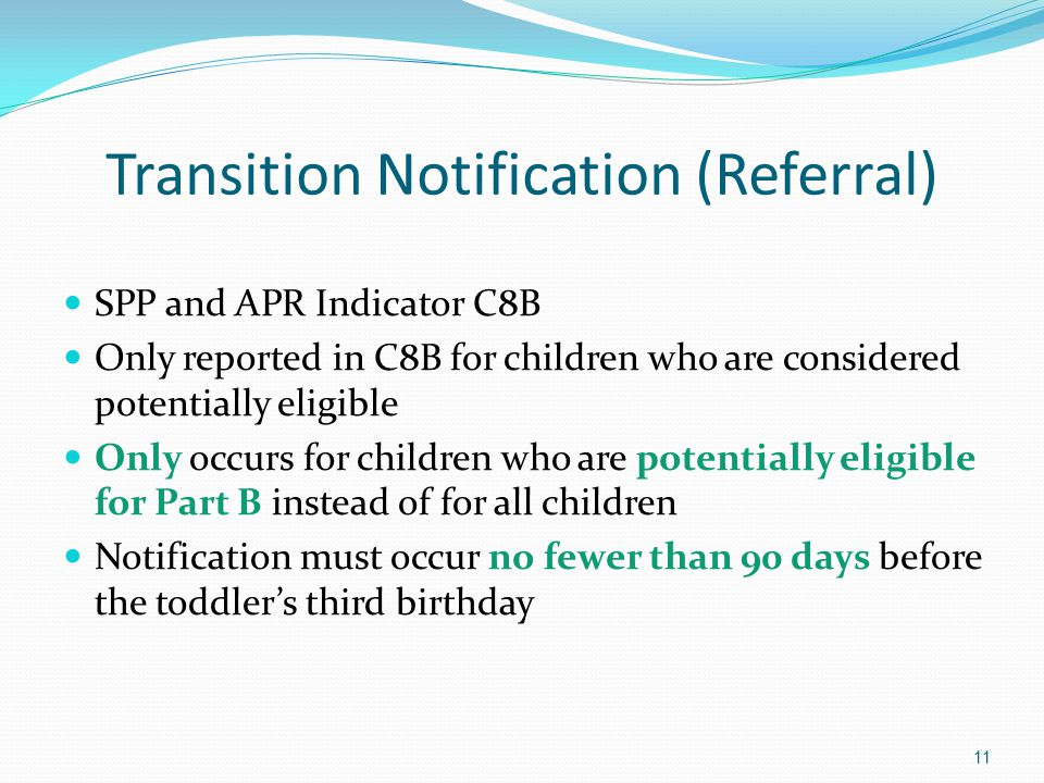 Transition Notification (Referral) SPP and APR Indicator C8B Only reported in C8B for children who are considered potentially eligible Only occurs for