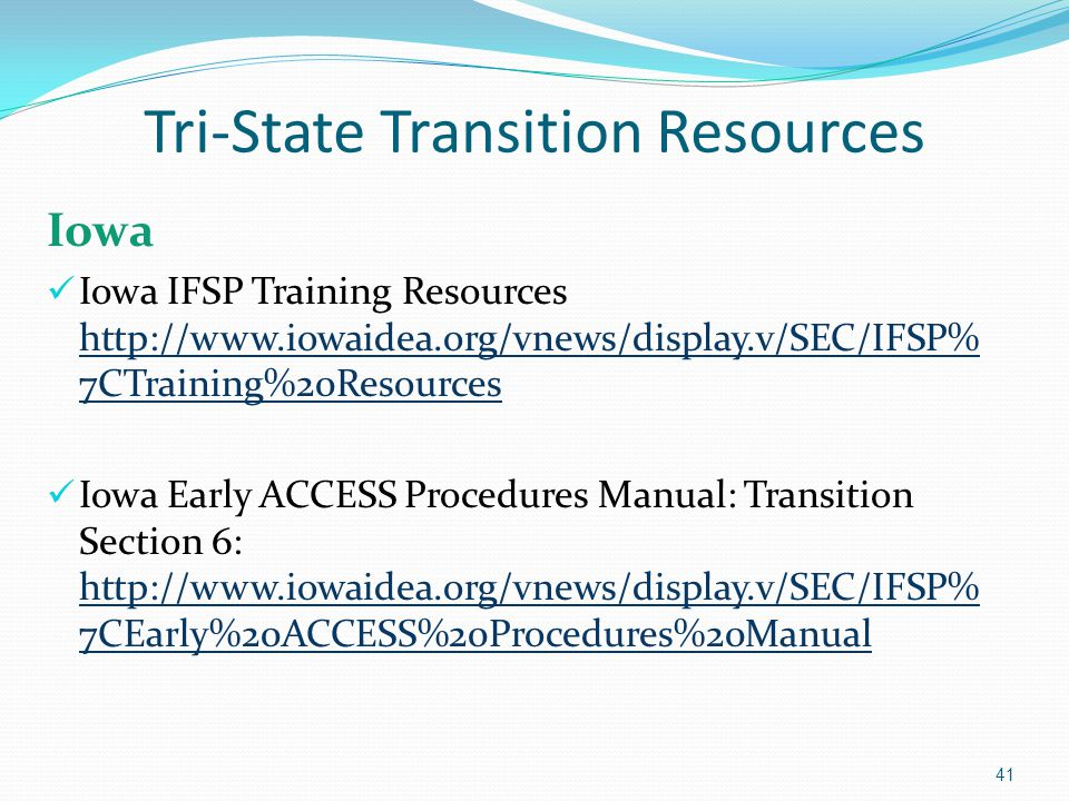 Tri-State Transition Resources Iowa Iowa IFSP Training Resources http://www.iowaidea.org/vnews/display.v/SEC/IFSP% 7CTraining%20Resources http://www.i