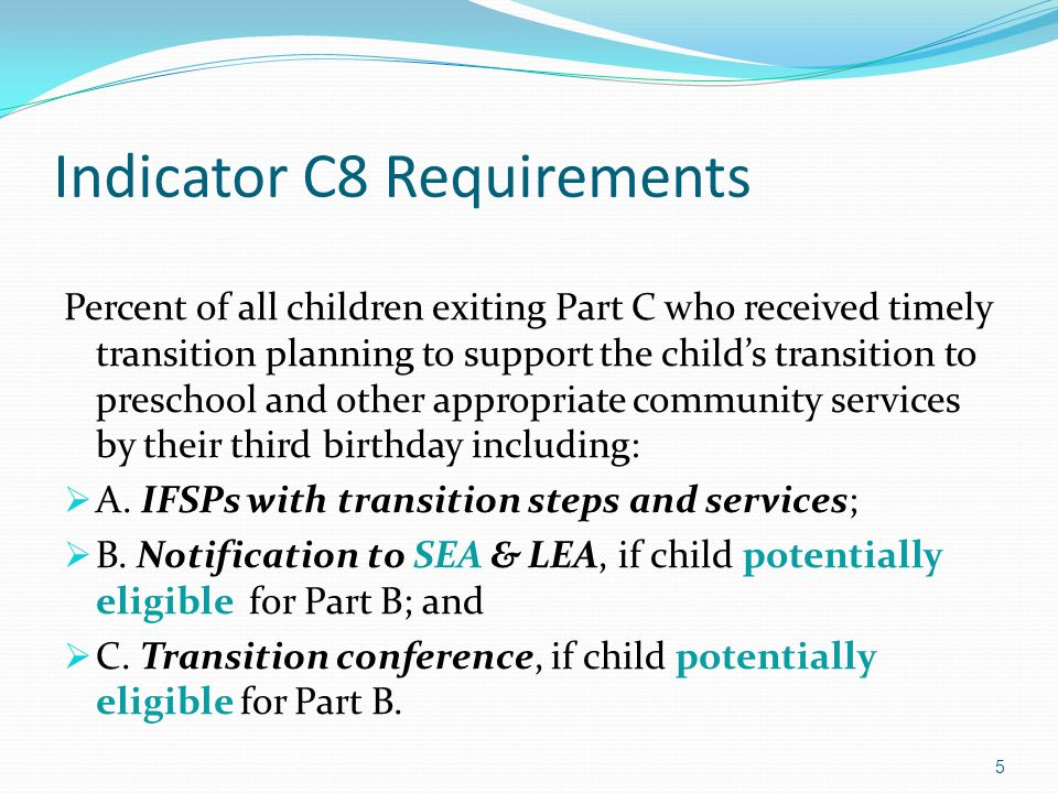 Indicator C8 Requirements Percent of all children exiting Part C who received timely transition planning to support the child's transition to preschoo