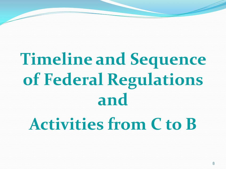 Timeline and Sequence of Federal Regulations and Activities from C to B 8