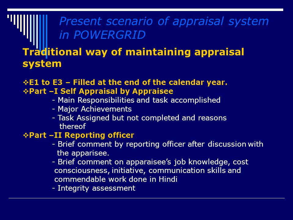Present scenario of appraisal system in POWERGRID Traditional way of maintaining appraisal system  E1 to E3 – Filled at the end of the calendar year.