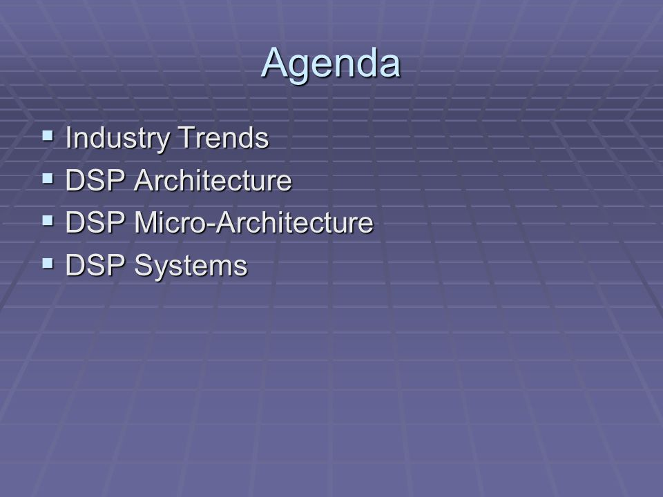 Agenda  Industry Trends  DSP Architecture  DSP Micro-Architecture  DSP Systems