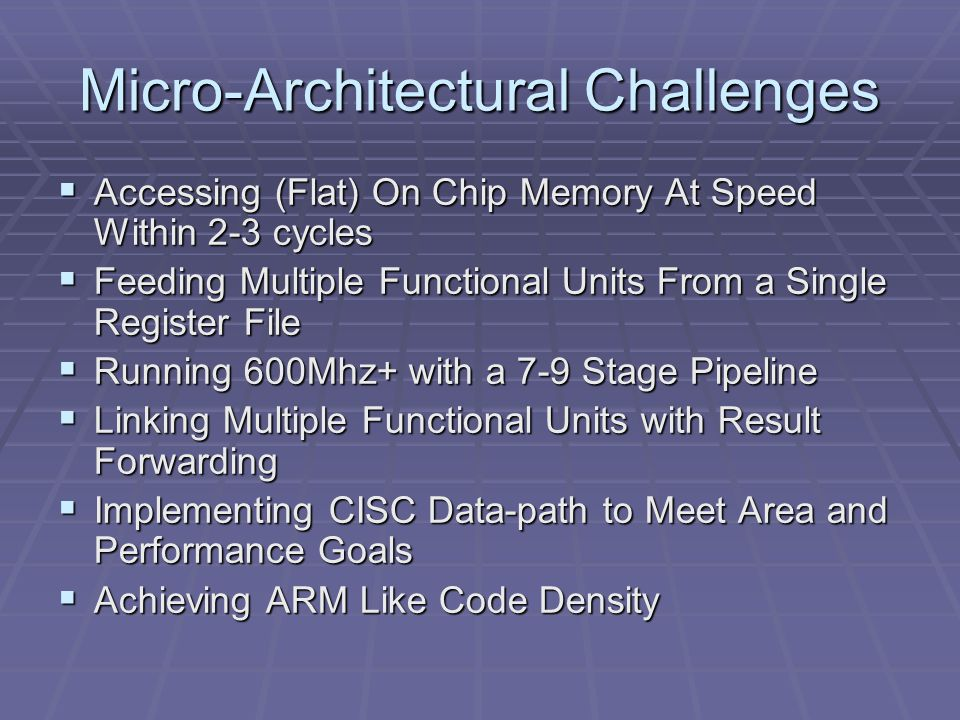 Micro-Architectural Challenges  Accessing (Flat) On Chip Memory At Speed Within 2-3 cycles  Feeding Multiple Functional Units From a Single Register