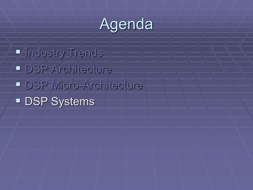 Agenda  Industry Trends  DSP Architecture  DSP Micro-Architecture  DSP Systems